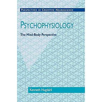 Psychophysiology - The Mind-body Perspective by Kenneth Hugdahl - 9780