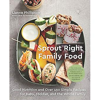 Sprout Right Family Food - Good Nutrition and Over 130 Simple Recipes