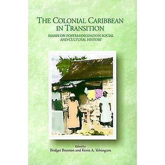 The Colonial Caribbean in Transition - Essays on Postemancipation Soci