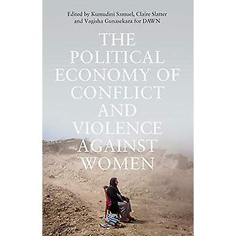 The Political Economy of Conflict and Violence against Women - Cases f