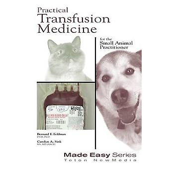 Practical Transfusion Medicine for the Small Animal Practitioner by B