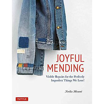 Joyful Mending - Visible Repairs for the Perfectly Imperfect Things We