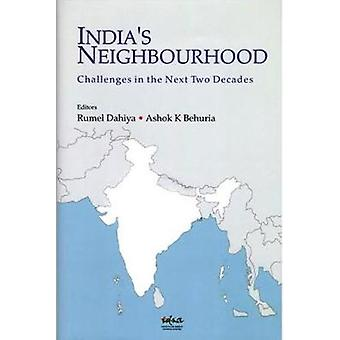 India's Neighbourhood - Challenges in the Next Two Decades by Dahiya R