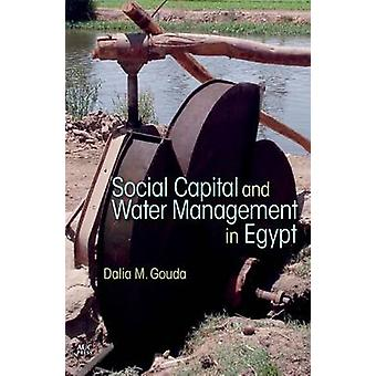 Social Capital and Local Water Management in Egypt door Dalia M. Gouda