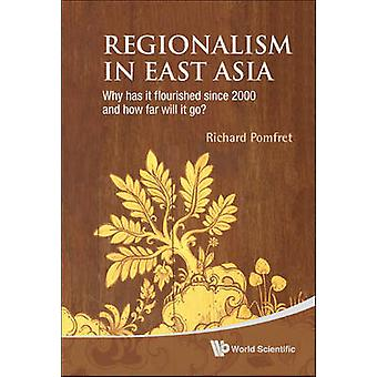 Regionalism in East Asia - Why Has it Flourished Since 2000 and How Fa