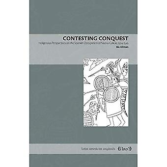 Contesting Conquest: Indigenous Perspectives on the Spanish Occupation of Nueva Galicia, 1524-1545 (Latin American Originals)