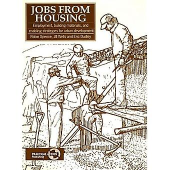 Jobs from Housing : Employment, Building Materials and Enabling Strategies for Urban Development