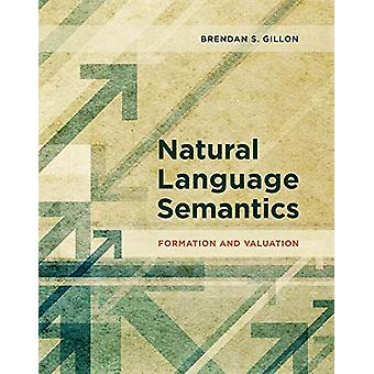 Natural Language Semantics - Formation and Valuation by Brendan S. Gil