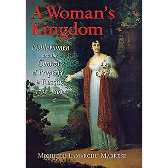 A Woman's Kingdom - Noblewomen and the Control of Property in Russia -