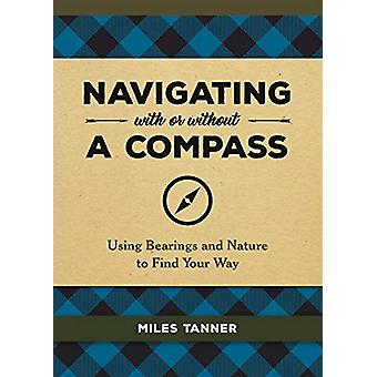 Navigating With or Without a Compass - Using Bearings and Nature to Fi