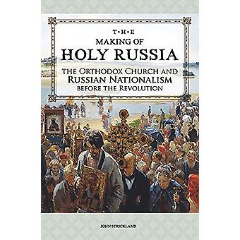 The Making of Holy Russia - The Orthodox Church and Russian Nationalis