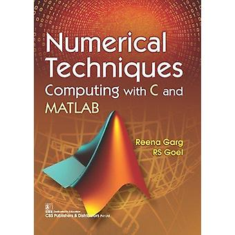 Numerical Techniques Computing With C And Matlab by Reena Garg - 9789