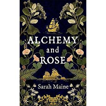 Alchemy and Rose A sweeping new novel from the author of The House Between Tides the Waterstones Scottish Book of the Year