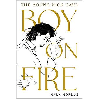 Boy on Fire  The Young Nick Cave by Mark Mordue