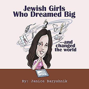 Jewish Girls Who Dreamed Big And Changed The World by Janice Baryshni