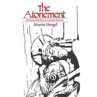 The Atonement - The Origins of the Doctrine in the New Testament by Ma