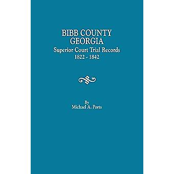 Bibb County - Georgia - Superior Court Trial Records - 1822-1842 by M