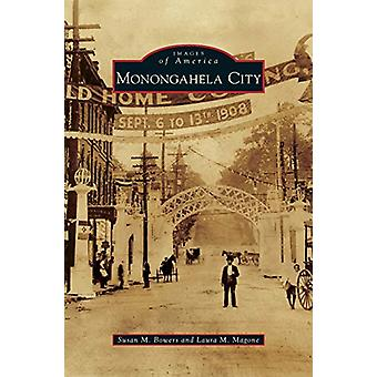 Monongahela City by Susan M Bowers - 9781531650506 Book