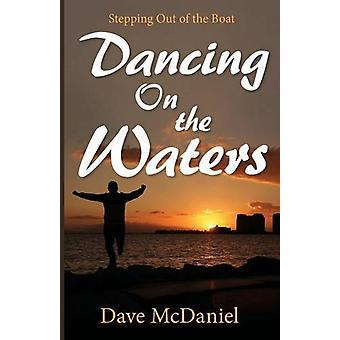 Dancing on the Waters by Dave McDaniel - 9781609201081 Book