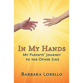 In My Hands - My Parents' Journey to the Other Side by Barbara Lorello