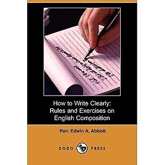Kuinka kirjoittaa selvästi: Englannin sävellystä koskevat säännöt ja harjoitukset (Dodo Press)