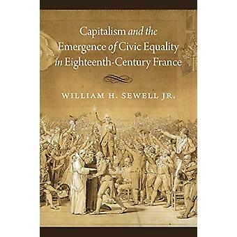 Capitalism and the Emergence of Civic Equality in EighteenthCentury France by William H. Sewell Jr.