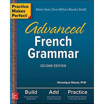 Practice Makes Perfect Advanced French Grammar Second Edition by Veronique Mazet