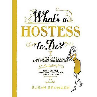 Whats a Hostess to Do by Susan Spungen
