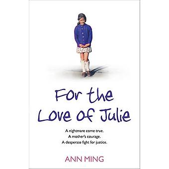 For the Love of Julie - A Nightmare Come True. A Mother's Courage. A D