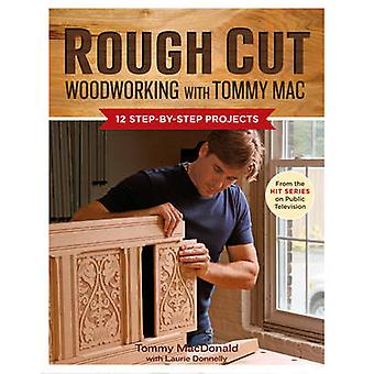 Rough Cut Woodworking with Tommy Mac - 12 Step-by-step Projects by Tom