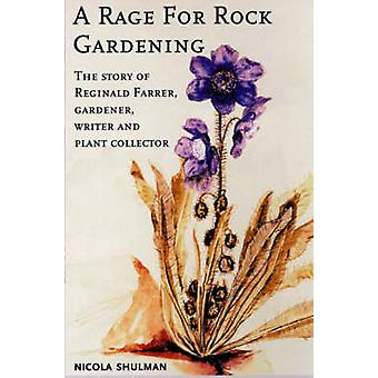 A Rage for Rock Gardening - The Story of Reginald Farrer by Nicola Shu