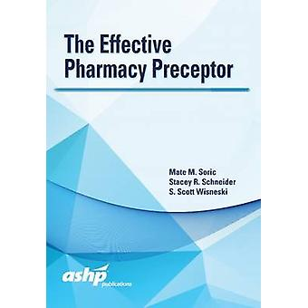 The Effective Pharmacy Preceptor by American Society of Health-System