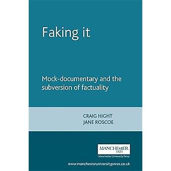 Faking it - Mock-Documentary and the Subversion of Factuality by Jane