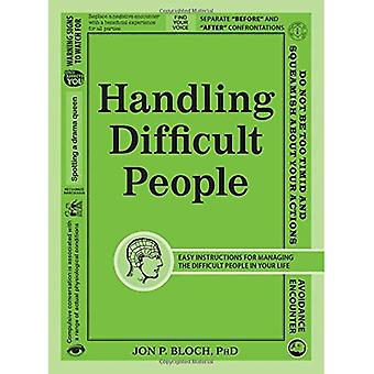 Handling Difficult People: Easy Instructions for Managing the Difficult People in Your Life