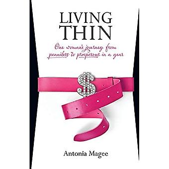 Living Thin: One Woman's Journey from Penniless to Prosperous in a Year