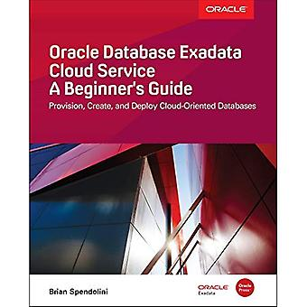Oracle Database Exadata Cloud Service: A Beginner's Guide