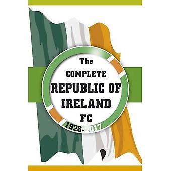 The Complete Republic of Ireland FC 1926-2017
