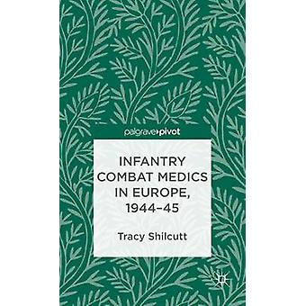 Infantry Combat Medics in Europe 194445 by Shilcutt & Tracy