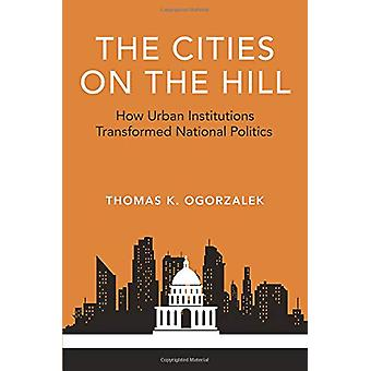 The Cities on the Hill - How Urban Insitutions Transform National Poli