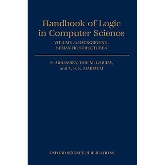 Handbook of Logic in Computer Science Volume 3 Semantic Structures by Abramsky