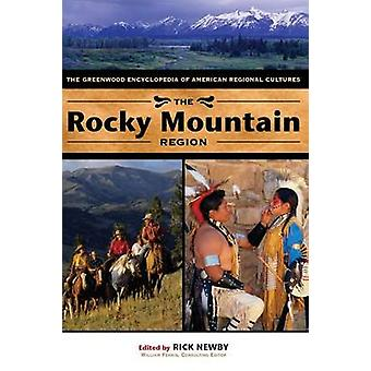 The Rocky Mountain Region The Greenwood Encyclopedia of American Regional Cultures by Newby & Rick