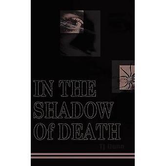 In de schaduw van de dood door Dunn & T. J.