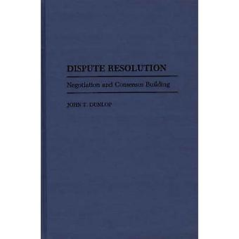 Dispute Resolution Negotiation and Consensus Building by Dunlop & John T.