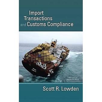 Import Transactions and Customs Compliance by Lowden & Scott R.