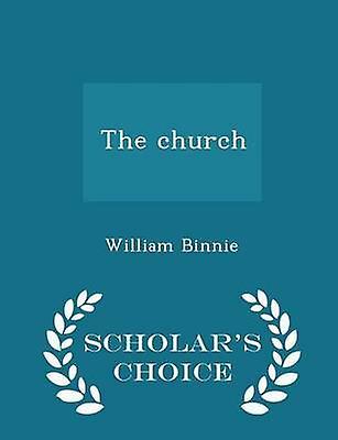 The church  Scholars Choice Edition by Binnie & William