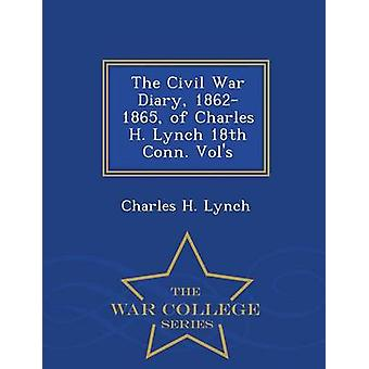 The Civil War Diary 18621865 of Charles H. Lynch 18th Conn. Vols  War College Series by Lynch & Charles H.
