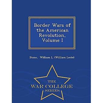 Border Wars of the American Revolution Volume I  War College Series by William L. William Leete & Stone