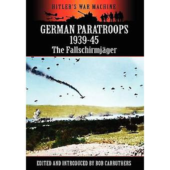 German Paratroops 193945 The Fallschirmjager by Carruthers & Bob