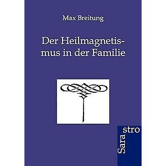 Der Heilmagnetismus in der Familie by Breitung & Max