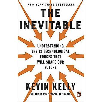 The Inevitable - Understanding the 12 Technological Forces That Will S